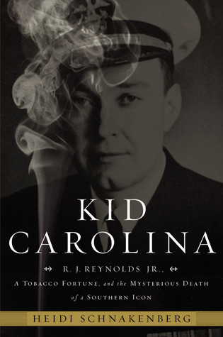 Kid Carolina: R.J. Reynolds Jr., a Tobacco Fortune, and the Mysterious Death of a Southern Icon  by  Heidi Schnakenberg