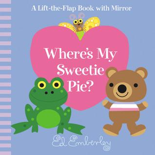 Wheres My Sweetie Pie?  by  Ed Emberley