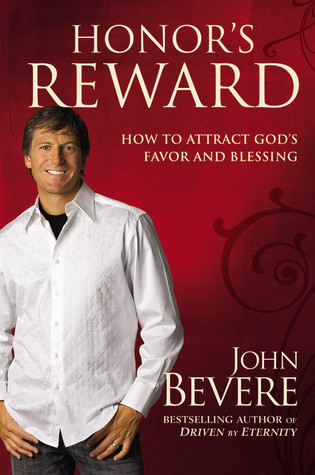 Honors Reward: How to Attract Gods Favor and Blessing  by  John Bevere