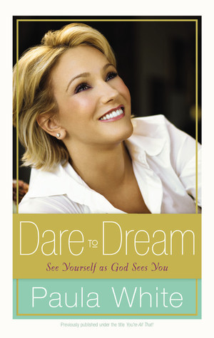 Dare to Dream: See Yourself as God Sees You  by  Paula White