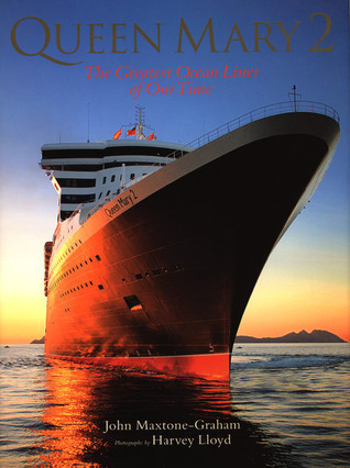Queen Mary 2: The Greatest Ocean Liner of Our Time John Maxtone-Graham