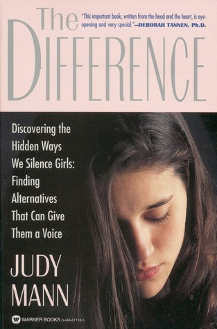 The Difference: Discovering the Hidden Ways We Silence Girls - Finding Alternatives That Can Give Them a Voice  by  Judy Mann