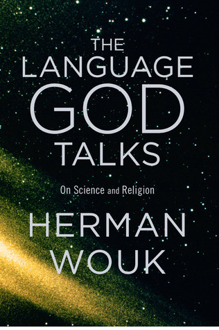 The Language God Talks: On Science and Religion Herman Wouk