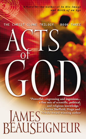 Acts of God (The Christ Clone Trilogy, #3) James BeauSeigneur