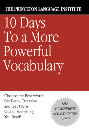 10 Days to a More Powerful Vocabulary  by  The Princeton Language Institute