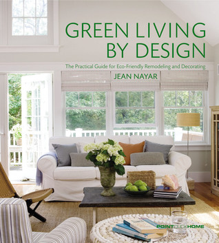Green Living Design: The Practical Guide for Eco-Friendly Remodeling and Decorating by Jean Nayar