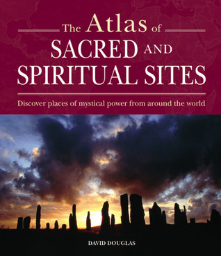Atlas of Sacred and Spiritual Sites: Discover Places of Mystical Power from Around the World  by  Keith Tutt