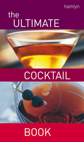 Ultimate Cocktail Book: Over 200 Delicious Recipes  by  Hamlyn