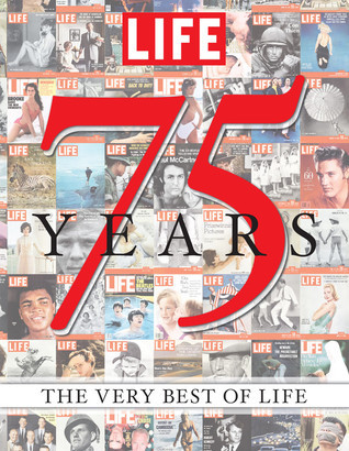 LIFE 75 Years: The Very Best of LIFE  by  LIFE Magazine