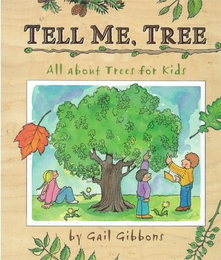 Tell Me, Tree: All About Trees for Kids  by  Gail Gibbons