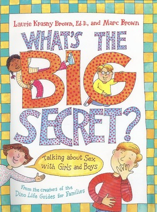 Whats the Big Secret?: Talking about Sex with Girls and Boys Laurene Krasny Brown