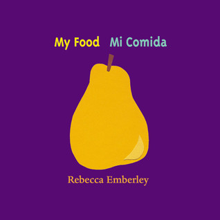 My Food/ Mi Comida  by  Rebecca Emberley