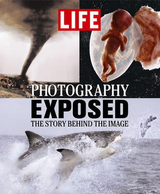 Life: Photography Exposed: The Story Behind the Image Time-Life Books