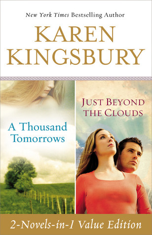 A Thousand Tomorrows & Just Beyond The Clouds  by  Karen Kingsbury