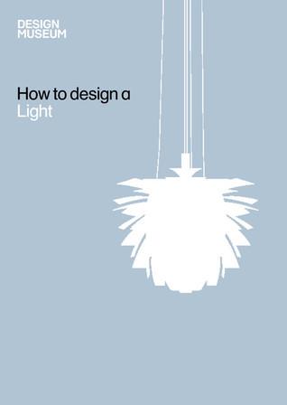 How To Design a Light  by  Design Museum