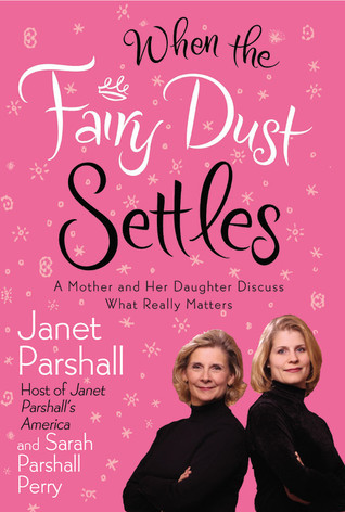 When the Fairy Dust Settles: A Mother and Her Daughter Discuss What Really Matters  by  Janet Parshall