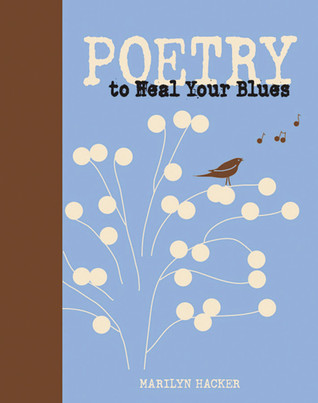 Poetry to Heal Your Blues Marilyn Hacker