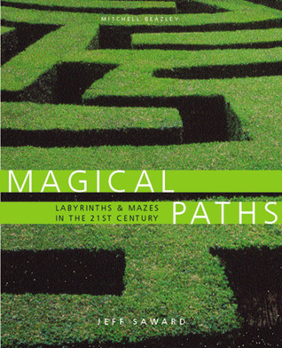 Magical Paths: Labyrinths & Mazes in the 21st Century  by  Jeff Saward