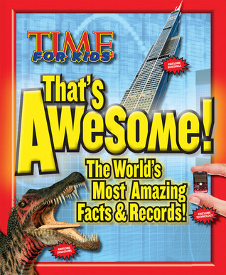 TIME For Kids Thats Awesome: The Worlds Most Amazing Facts & Records Time for Kids Magazine