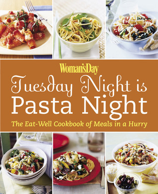 Womans Day: Tuesday Night is Pasta Night: The Eat Well Cookbook of Meals in a Hurry  by  Womans Day Magazine