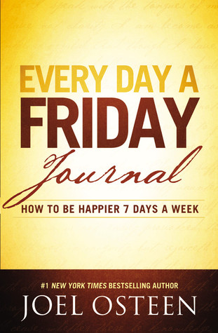 Every Day a Friday Journal: How to Be Happier 7 Days a Week Joel Osteen