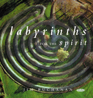 Labyrinths for the Spirit: How to Create Your Own Labyrinths for Meditation and Enlightenment  by  Jim Buchanan