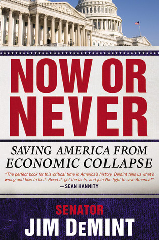 Now or Never: Saving America from Economic Collapse Jim DeMint