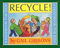 Recycle: A Handbook for Kids Gail Gibbons
