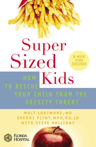 SuperSized Kids: How to Rescue Your Child from the Obesity Threat Walt Larimore