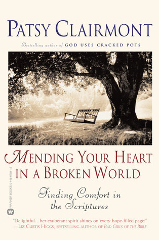 Mending Your Heart in a Broken World: Finding Comfort in the Scriptures Patsy Clairmont