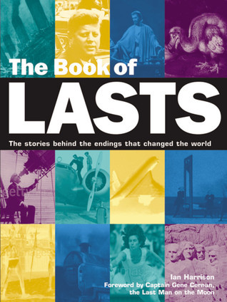 Book of Lasts: The Stories Behind the Endings That Changed the World  by  Ian Harrison