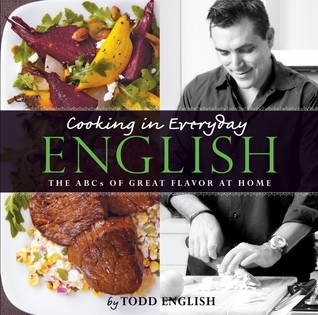 Cooking In Everyday English: The ABCs of Great Flavor at Home Todd English