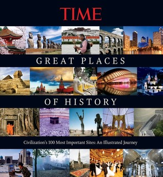 Great Places of History: Civilizations 100 Most Important Sites: An Illustrated Journey  by  Kelly Knauer