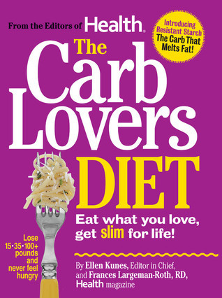 The CarbLovers Diet: Eat What You Love, Get Slim For Life  by  Ellen Kunes