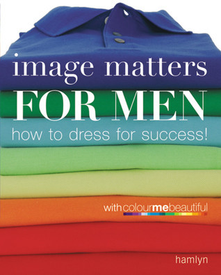 Image Matters For Men: How to Dress for Success! Veronique Henderson