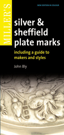 Millers Silver & Sheffield Plate Marks: Including a Guide to Makers and Styles John Bly
