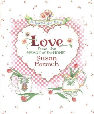 Love from the Heart of the Home: A Keepsake Book Susan Branch