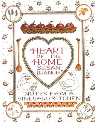 Heart of the Home: Notes From a Vineyard Kitchen  by  Susan Branch