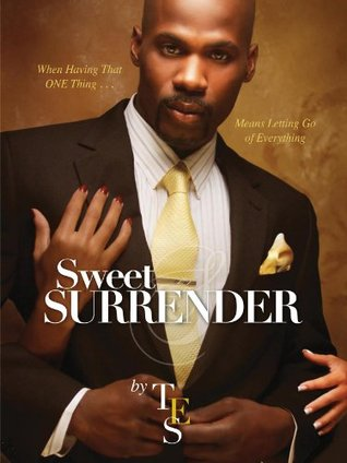 Sweet Surrender: When Having That One Thing ... Means Letting Go of Everything  by  TES