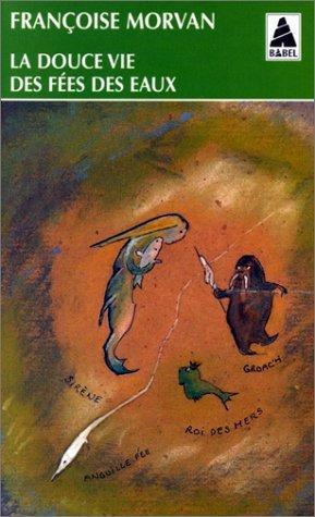 La Douce Vie des fées des eaux  by  Françoise Morvan