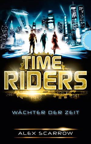 Wächter Der Zeit (TimeRiders, #1) Alex Scarrow
