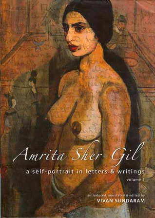 Amrita Sher-Gil: A Self-Portrait in Letters and Writings Amrita Sher-Gil