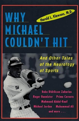 Why Michael Couldnt Hit, and Other Tales of the Neurology of Sports: And Other Tales Of The Neurology Of Sports  by  Harold Klawans