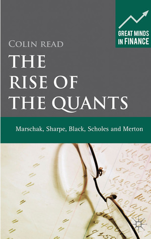 The Rise of the Quants: Marschak, Sharpe, Black, Scholes and Merton Colin Read