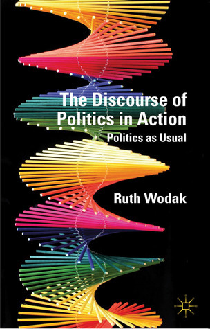 The Discourse of Politics in Action: Politics as Usual  by  Ruth Wodak