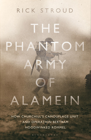 The Phantom Army of Alamein: How the Camouflage Unit and Operation Bertram Hoodwinked Rommel  by  Rick Stroud