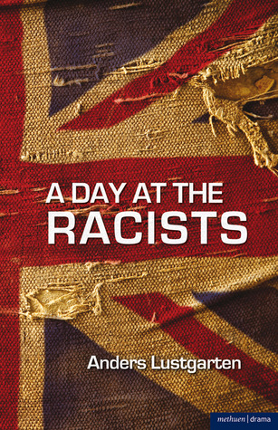 A Day at the Racists  by  Anders Lustgarten