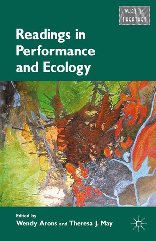 Readings in Performance and Ecology Wendy Arons