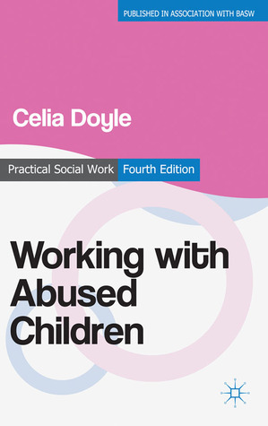 Working with Abused Children: Focus on the Child  by  Celia Doyle