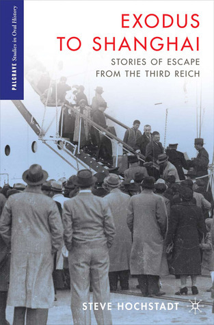 Exodus to Shanghai: Stories of Escape from the Third Reich  by  Steve Hochstadt